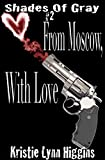 #2 Shades of Gray: From Moscow, With Love (SOG- Science Fiction Action Adventure Mystery Serial Series) (English Edition)