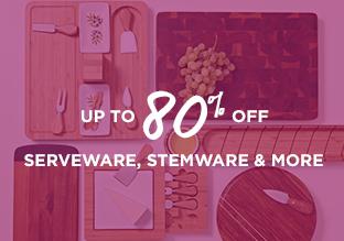 Up to 80% Off: Serveware, Stemware & More!