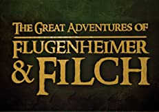 The Great Adventures of Flugenheimer & Filch