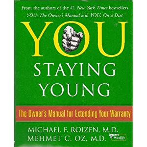 You: Staying Young: The Owner's Manual for Extending Your Warranty (You) by Michael F. Roizen and Mehmet C. Oz